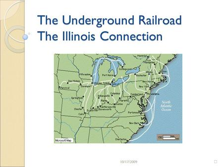 10/17/2009 The Underground Railroad The Illinois Connection 