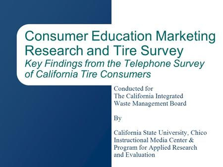 Consumer Education Marketing Research and Tire Survey Key Findings from the Telephone Survey of California Tire Consumers Conducted for The California.