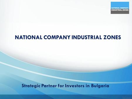 NATIONAL COMPANY INDUSTRIAL ZONES Strategic Partner for Investors in Bulgaria.