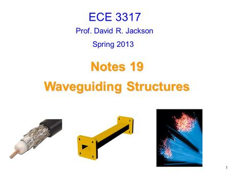 Prof. David R. Jackson Notes 19 Waveguiding Structures Waveguiding Structures ECE 3317 1 Spring 2013.