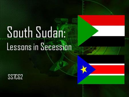 South Sudan: Lessons in Secession SS7CG2. History  Sudan was a collection of small, independent kingdoms and principalities from the beginning of the.