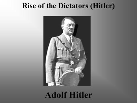Adolf Hitler Rise of the Dictators (Hitler) Target The objective of this presentation is to give students an understanding of Adolf Hitler's early, pre-adult.