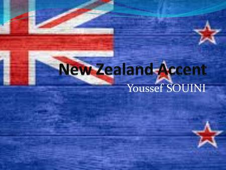 Youssef SOUINI. New Zealand English The English language was established in New Zealand by colonists during the 19th century. It is one of the newest.