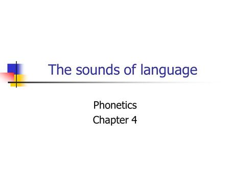 The sounds of language Phonetics Chapter 4. Phonetics- Basics Definition: the study of human speech sounds Know what an individual sound is. Cat consists.