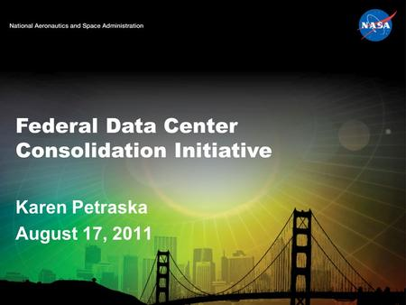 Federal Data Center Consolidation Initiative Karen Petraska August 17, 2011.