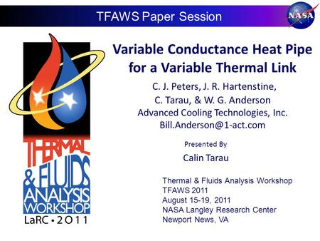 Variable Conductance Heat Pipe for a Variable Thermal Link C. J. Peters, J. R. Hartenstine, C. Tarau, & W. G. Anderson Advanced Cooling Technologies, Inc.