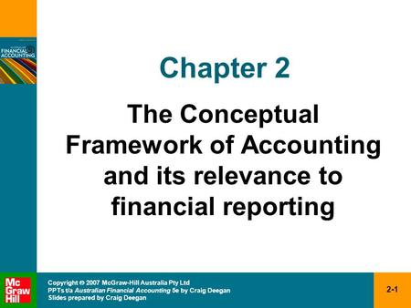 2-1 Copyright  2007 McGraw-Hill Australia Pty Ltd PPTs t/a Australian Financial Accounting 5e by Craig Deegan Slides prepared by Craig Deegan Chapter.