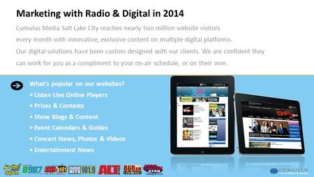 Marketing with Radio & Digital in 2014 Cumulus Media Salt Lake City reaches nearly two million website visitors every month with innovative, exclusive.