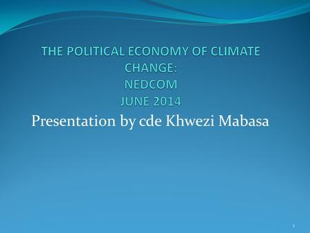 Presentation by cde Khwezi Mabasa 1. Main Arguments Climate Change is definitely a working class issue Restructuring the domestic and international political.