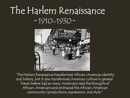 a history of the harlem renaissance and the new lives of african americans The harlem renaissance was a time where people who were african american, or involved themselves with the african american community, thrived it was a time of great discovery, mostly in the arts many wonderful african american poets, authors, musicians, and artists emerged in that time period and are still highly regarded today.