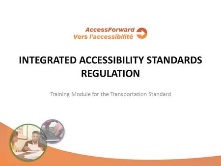 INTEGRATED ACCESSIBILITY STANDARDS REGULATION Training Module for the Transportation Standard.