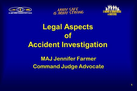 Legal Aspects of Accident Investigation 1 MAJ Jennifer Farmer Command Judge Advocate.