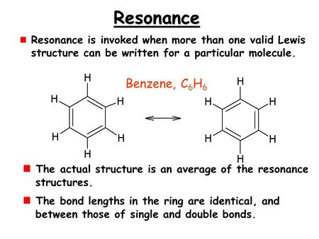 Resonance Resonance is invoked when more than one valid Lewis structure can be written for a particular molecule. The actual structure is an average of.