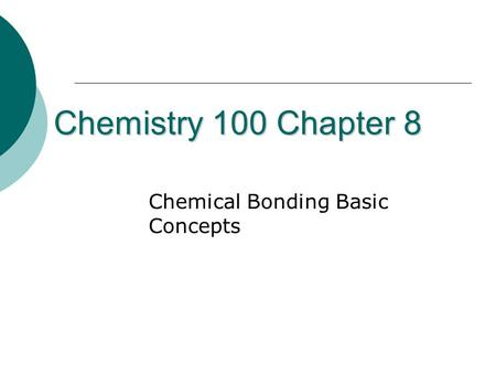Chemistry 100 Chapter 8 Chemical <strong>Bonding</strong> Basic Concepts.