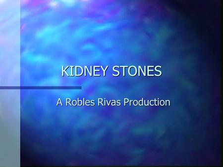 KIDNEY STONES A Robles Rivas Production KIDNEY STONES Introduction nTnThis disease is not transmittable. Kidney stones can develop when certain chemicals.