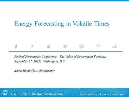 Www.eia.gov U.S. Energy Information Administration Independent Statistics & Analysis Federal Forecasters Conference – The Value of Government Forecasts.