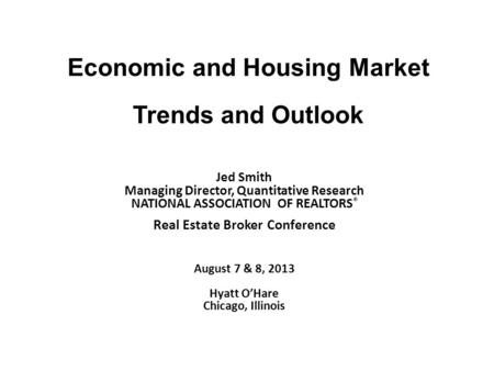 Economic and Housing Market Trends and Outlook Jed Smith Managing Director, Quantitative Research NATIONAL ASSOCIATION OF REALTORS ® Real Estate Broker.