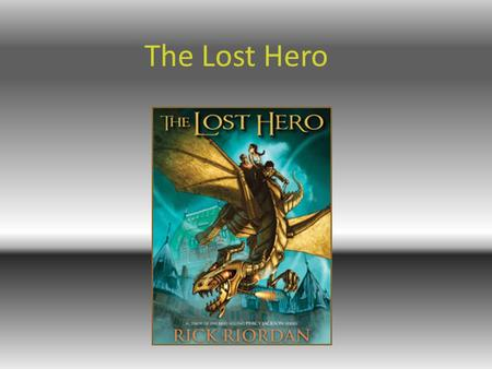 The Lost Hero Author: Rick Riordan He was born June 5, 1964 in San Antonio Texas. He writes book about roman, Greek and Egyptian Mythology. His most.