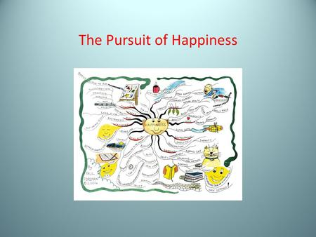 The Pursuit of Happiness. The Problem of Pursuit John Stuart Mill, Autobiography The Paradox of Hedonism—the person who is constantly aiming at happiness.