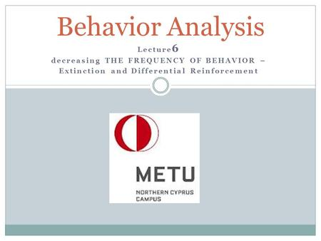 Behavior Analysis Lecture6 decreasing THE FREQUENCY OF BEHAVIOR –