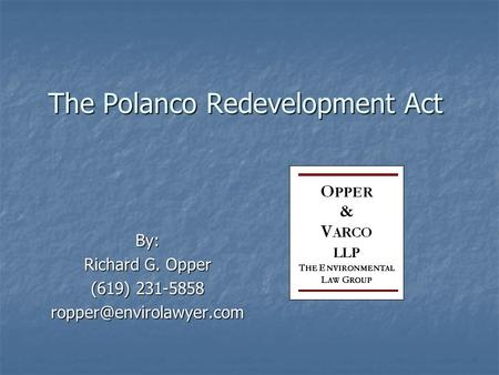 The Polanco Redevelopment Act By: Richard G. Opper (619) 231-5858