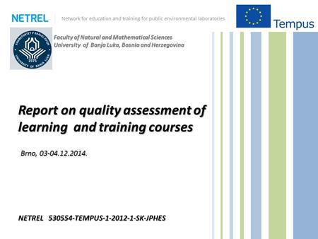 Faculty of Natural and Mathematical Sciences University of Banja Luka, Bosnia and Herzegovina Report on quality assessment of learning and training courses.