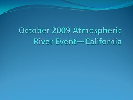 Background What is an atmospheric river? Atmospheric Rivers (AR) are relatively narrow regions in the atmosphere that are responsible for most of the.
