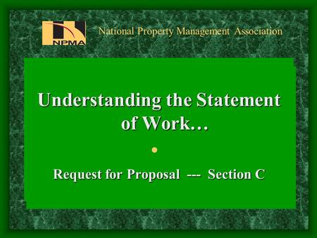 National Property Management Association Understanding the Statement of Work… Request for Proposal --- Section C.