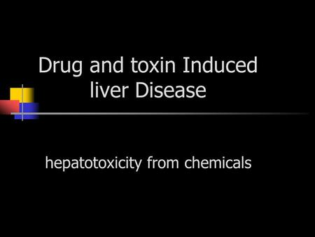 Drug and toxin Induced liver Disease hepatotoxicity from chemicals.
