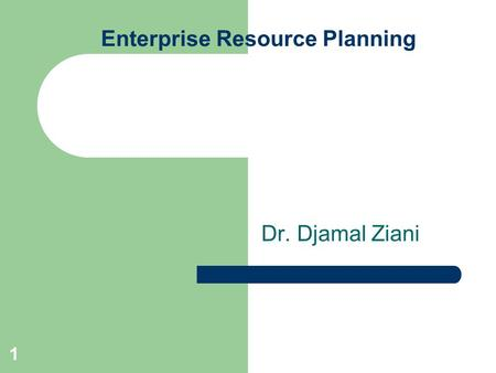 1 Enterprise Resource Planning Dr. Djamal Ziani. 2 CHAPTER 5 ENTERPRISE SYSTEMS ARCHITECTURE.