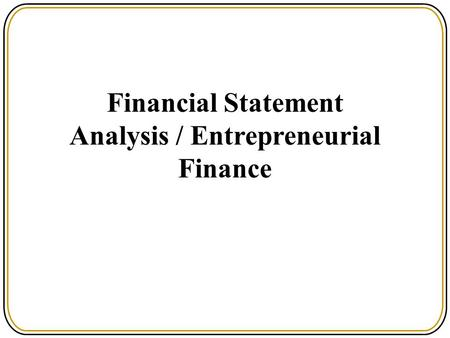 Financial Statement Analysis / Entrepreneurial Finance