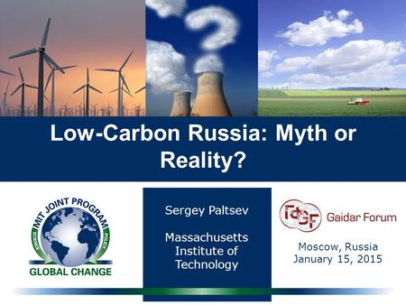 Sergey Paltsev Massachusetts Institute of Technology Low-Carbon Russia: Myth or Reality? Moscow, Russia January 15, 2015.