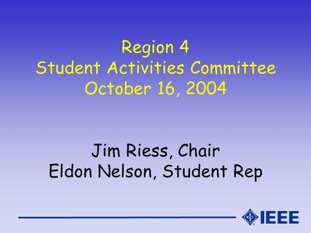 Region 4 Student Activities Committee October 16, 2004 Jim Riess, Chair Eldon Nelson, Student Rep.