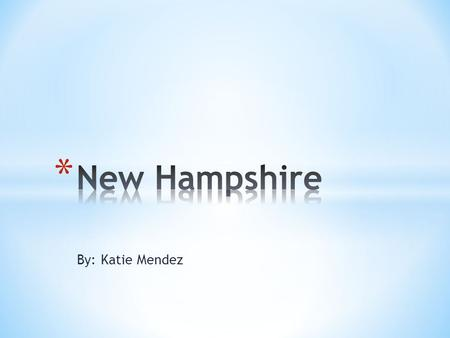 By: Katie Mendez. New Hampshire * New York * Maryland * Vermont * Maine * New Jersey * Connecticut * Rhode Island * Pennsylvania.