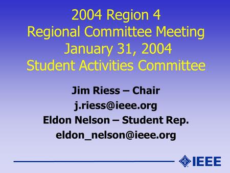 2004 Region 4 Regional Committee Meeting January 31, 2004 Student Activities Committee Jim Riess – Chair Eldon Nelson – Student Rep.