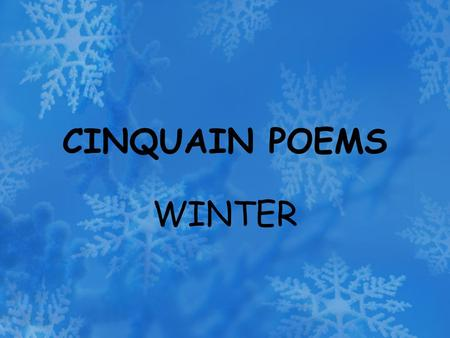CINQUAIN POEMS WINTER. WALT: Understand the meaning of the word 'synonym'. Write our own cinquain poem on the theme of Winter. WILF: To be able to describe.