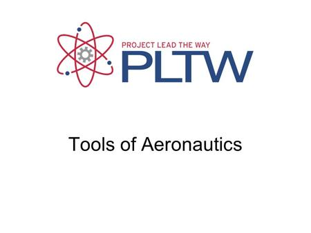 Tools of Aeronautics Tools of Aeronautics Gateway To Technology®