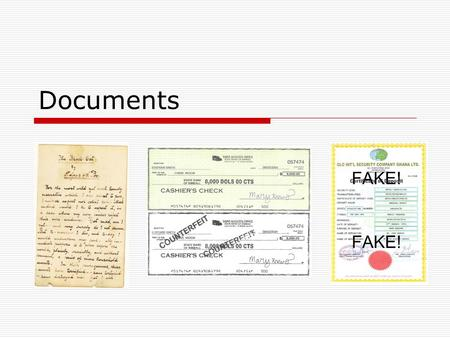 Documents. A document is defined as anything on which a mark is made for the purpose of transmitting a message. A questioned document is one where it's.