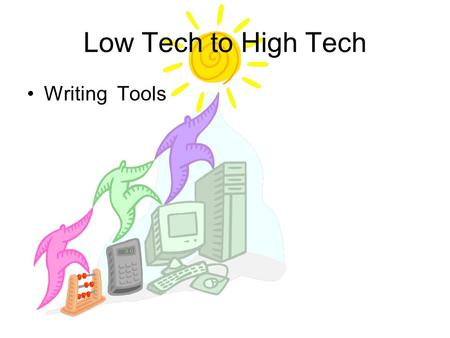 Low Tech to High Tech Writing Tools. Low –Tech Solutions Cost under $200.00 Easy to use Typically do not require a <strong>power</strong> source Little or No training.