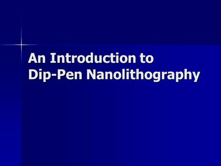 An Introduction to Dip-Pen Nanolithography. What is DPN? Direct-write patterning technique based on AFM scanning probe technology Direct-write patterning.