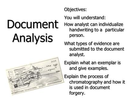 Objectives: You will understand: How analyst can individualize handwriting to a particular person. What types of evidence are submitted to the document.
