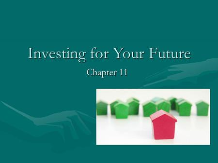 Investing for Your Future Chapter 11. Investing Fundamentals GOALS:GOALS: –Describe the stages of investing and the relationship between risk and potential.