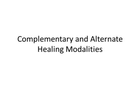 Complementary and Alternate Healing Modalities. Objectives By the end of this lecture,Students should be able to: List other alternative healing modalities.