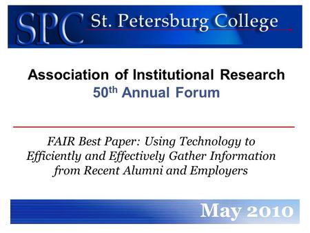 FAIR Best Paper: Using Technology to Efficiently and Effectively Gather Information from Recent Alumni and Employers May 2010 Association of Institutional.