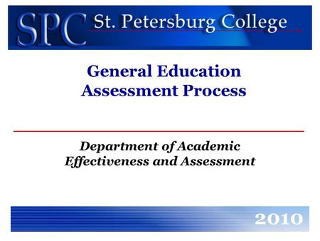 General Education Assessment Process Department of Academic Effectiveness and Assessment 2010.