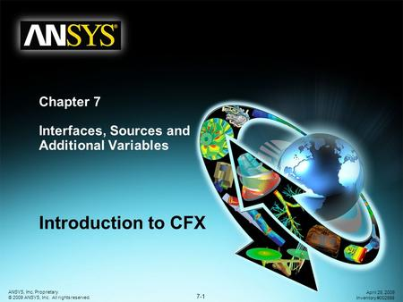 7-1 ANSYS, Inc. Proprietary © 2009 ANSYS, Inc. All rights reserved. April 28, 2009 Inventory #002598 Chapter 7 Interfaces, Sources and Additional Variables.