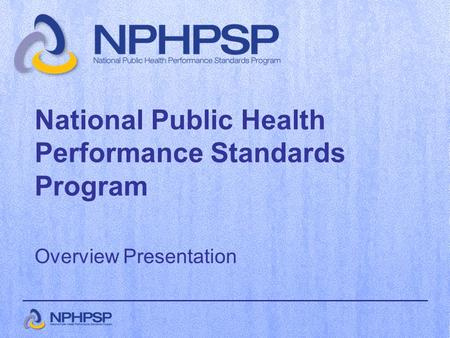 National Public Health Performance Standards Program Overview Presentation.
