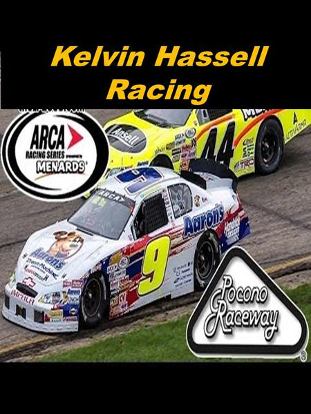 Kelvin Hassell Racing. Table of Contents Page 3: Introduction Page 4: Mission Statement Page 6: Driver Bio Page 7: Racing Highlights Page 8: Past and.