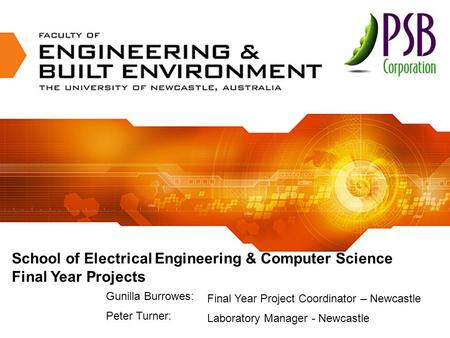 School of Electrical Engineering & Computer Science Final Year Projects Final Year Project Coordinator – Newcastle Laboratory Manager - Newcastle Gunilla.