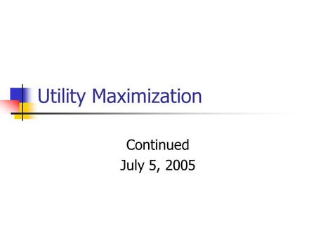 Utility Maximization Continued July 5, 2005. Graphical Understanding Normal Indifference Curves Downward Slope with bend toward origin.